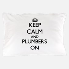 Keep Calm and Plumbers ON Pillow Case