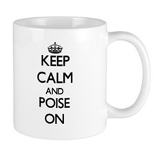 Keep Calm and Poise ON Mugs