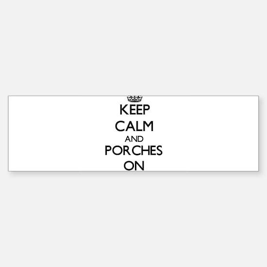 Keep Calm and Porches ON Bumper Bumper Bumper Sticker