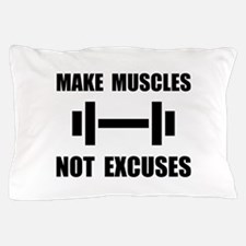 Make Muscles Not Excuses Pillow Case