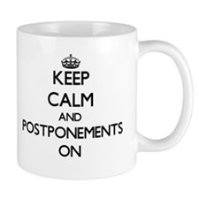 Keep Calm and Postponements ON Mugs