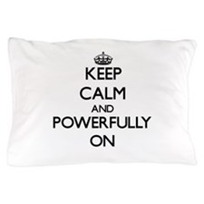 Keep Calm and Powerfully ON Pillow Case