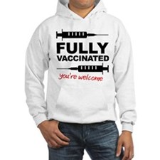 Fully Vaccinated You're Welcome Hoodie Sweatshirt