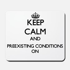 Keep Calm and Preexisting Conditions ON Mousepad