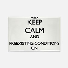 Keep Calm and Preexisting Conditions ON Magnets