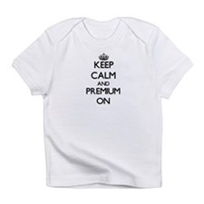 Keep Calm and Premium ON Infant T-Shirt