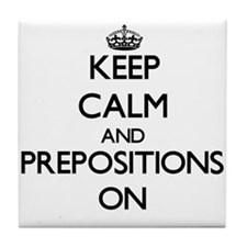 Keep Calm and Prepositions ON Tile Coaster