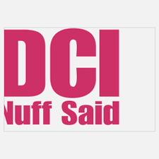 DCI Nuff Said