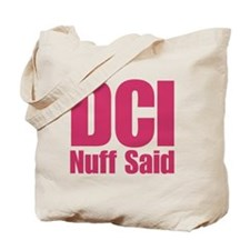 DCI Nuff Said Tote Bag
