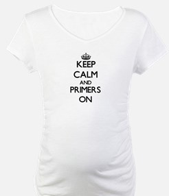 Keep Calm and Primers ON Shirt