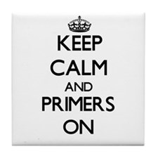 Keep Calm and Primers ON Tile Coaster