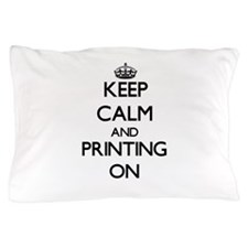 Keep Calm and Printing ON Pillow Case