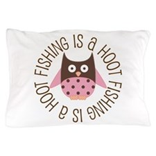 Fishing Is A Hoot Pillow Case