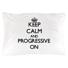 Keep Calm and Progressive ON Pillow Case