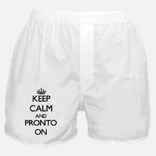 Keep Calm and Pronto ON Boxer Shorts
