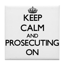 Keep Calm and Prosecuting ON Tile Coaster