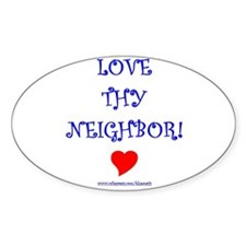 """Love Thy Neighbor"" Oval Decal"