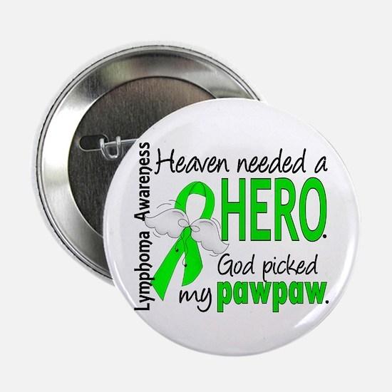 "Lymphoma Heaven Needed Hero 2.25"" Button"