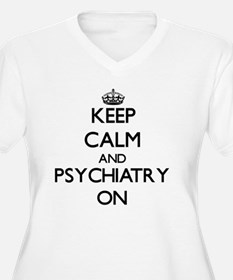 Keep Calm and Psychiatry ON Plus Size T-Shirt