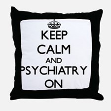 Keep Calm and Psychiatry ON Throw Pillow