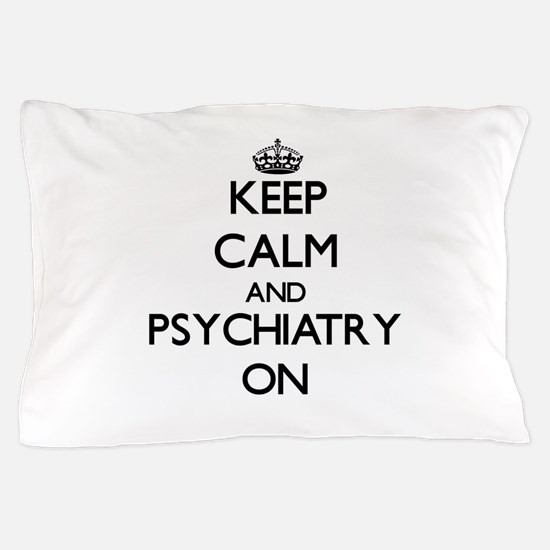 Keep Calm and Psychiatry ON Pillow Case