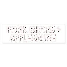 Pork Chops and Applesauce Bumper Bumper Sticker