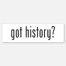 got history? Bumper Bumper Bumper Sticker