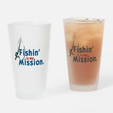 FISHIN' IS MY MISSION' Drinking Glass