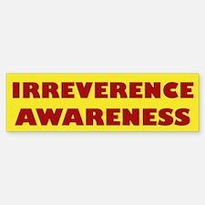 Irreverence Awareness Bumper Bumper Bumper Sticker