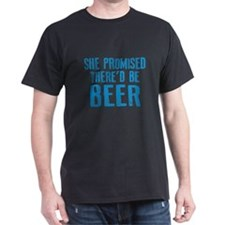 She promised there'd be beer T-Shirt