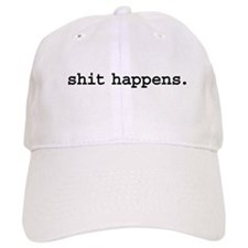 shit happens. Baseball Cap