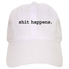 shit happens. Hat