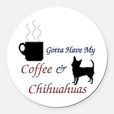 Gotta Have My Coffee & Chihuahuas Round Car Ma