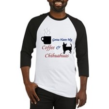 Gotta Have My Coffee & Chihuahuas Baseball Jersey