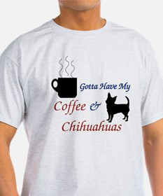 Gotta Have My Coffee & Chihuahuas T-Shirt
