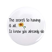 The Secret to having it all... Button