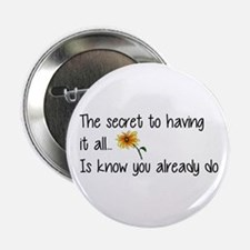 "The Secret to having it all... 2.25"" Button (10 pa"