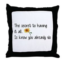 The Secret to having it all... Throw Pillow