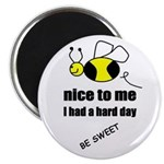 bee nice to me i had a hard day Magnet