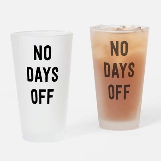 No Days Off Drinking Glass