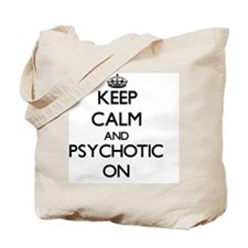 Keep Calm and Psychotic ON Tote Bag