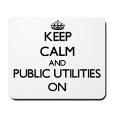 Keep Calm and Public Utilities ON Mousepad