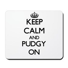 Keep Calm and Pudgy ON Mousepad