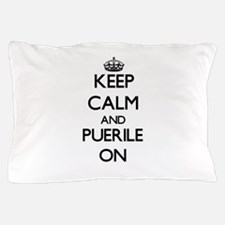 Keep Calm and Puerile ON Pillow Case