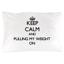 Keep Calm and Pulling My Weight ON Pillow Case