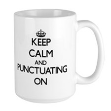 Keep Calm and Punctuating ON Mugs