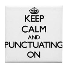 Keep Calm and Punctuating ON Tile Coaster