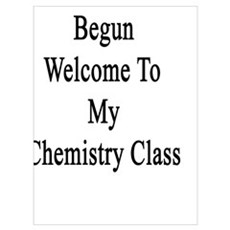 The Journey Has Begun Welcome To My Chemistry Clas Poster
