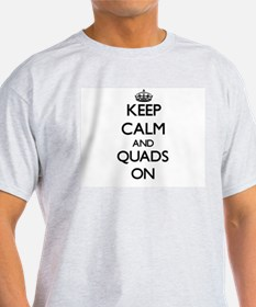 Keep Calm and Quads ON T-Shirt