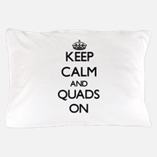 Keep Calm and Quads ON Pillow Case